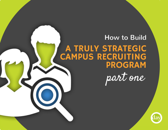How to build a truly strategic campus recruiting program - part one