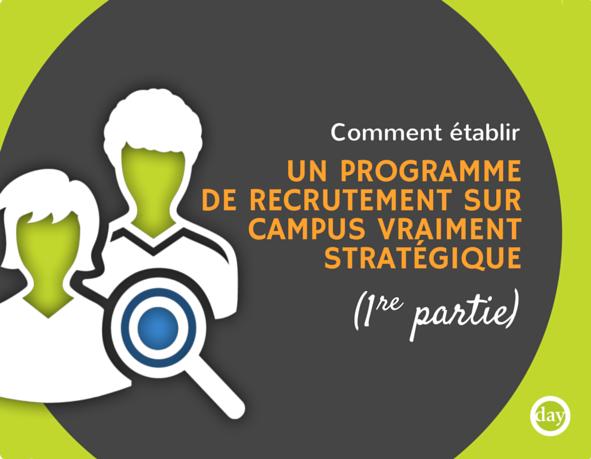 Comment établir un programme de recrutement sur campus vraiment stratégique (1re partie)